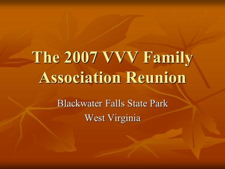 The 2007 VVV Family Association Reunion Blackwater Falls State Park West Virginia.