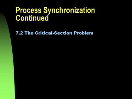 Process Synchronization Continued 7.2 The Critical-Section Problem.