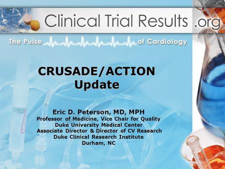 Eric D. Peterson, MD, MPH Professor of Medicine, Vice Chair for Quality Duke University Medical Center Associate Director & Director of CV Research Duke.