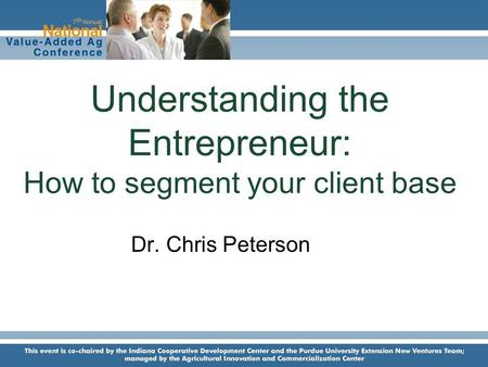 Dr. Chris Peterson Director, Product Center for Agriculture and Natural Resources Michigan State University Understanding the Entrepreneur: How to segment.