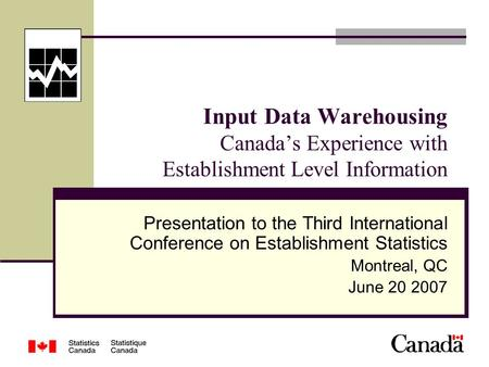Input Data Warehousing Canada's Experience with Establishment Level Information Presentation to the Third International Conference on Establishment Statistics.