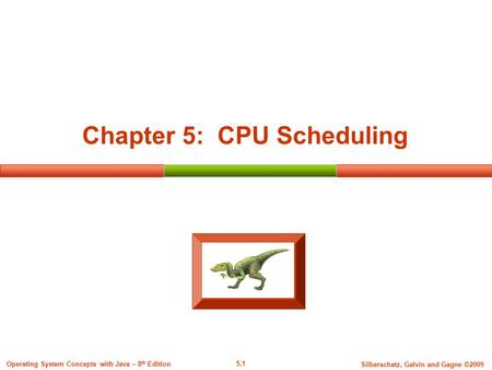 5.1 Silberschatz, Galvin and Gagne ©2009 Operating System Concepts with Java – 8 th Edition Chapter 5: CPU Scheduling.
