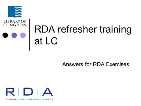 RDA refresher training at LC Answers for RDA Exercises.