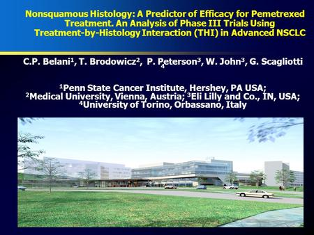 C.P. Belani 1, T. Brodowicz 2, P. Peterson 3, W. John 3, G. Scagliotti 4 1 Penn State Cancer Institute, Hershey, PA USA; 2 Medical University, Vienna,
