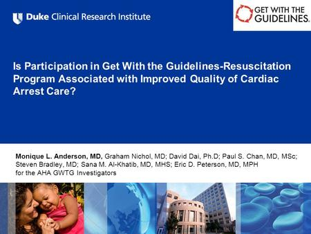 Is Participation in Get With the Guidelines-Resuscitation Program Associated with Improved Quality of Cardiac Arrest Care? Monique L. Anderson, MD, Graham.