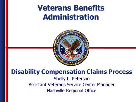 Veterans Benefits Administration Veterans Benefits Administration Disability Compensation Claims Process Shelly L. Peterson Assistant Veterans Service.