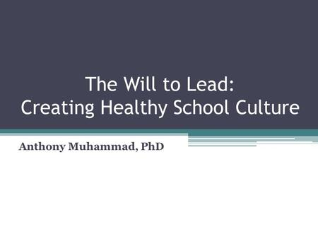The Will to Lead: Creating Healthy School Culture