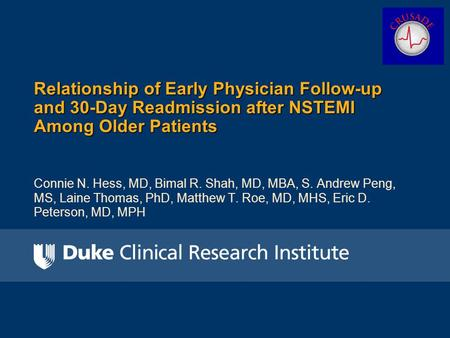 Connie N. Hess, MD, Bimal R. Shah, MD, MBA, S. Andrew Peng, MS, Laine Thomas, PhD, Matthew T. Roe, MD, MHS, Eric D. Peterson, MD, MPH Relationship of Early.