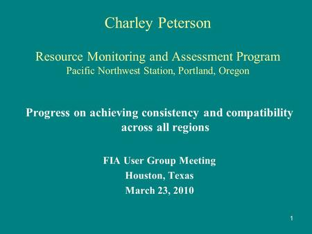 Charley Peterson Resource Monitoring and Assessment Program Pacific Northwest Station, Portland, Oregon Progress on achieving consistency and compatibility.