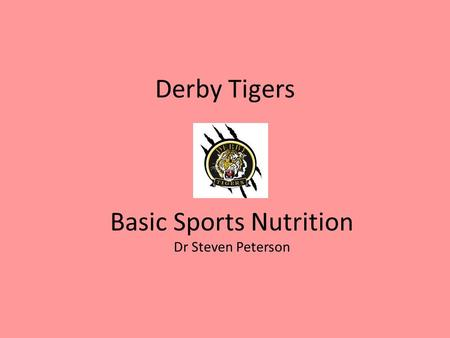 Derby Tigers Basic Sports Nutrition Dr Steven Peterson.