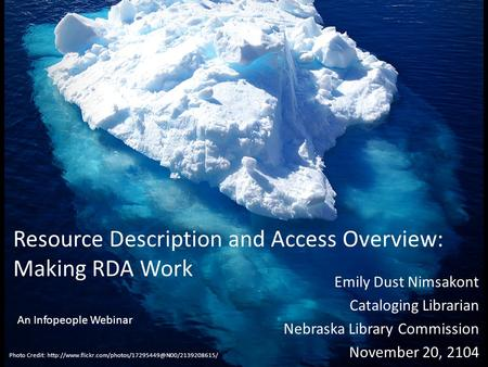 Resource Description and Access Overview: Making RDA Work Emily Dust Nimsakont Cataloging Librarian Nebraska Library Commission November 20, 2104 Photo.