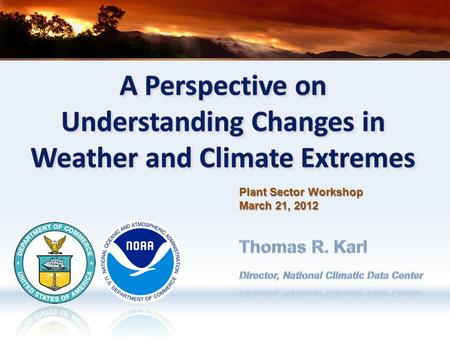 Plant Sector Workshop March 21, 2012. MIT – Progress on the Science of Weather and Climate ExtremesMarch 29, 2012 Motivation –Billion-dollar Disasters.