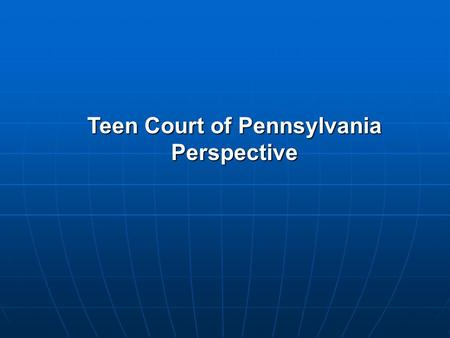Teen Court of Pennsylvania Perspective. What Is a Youth Court? A juvenile intervention program in which youth are sentenced by their peers in collaboration.