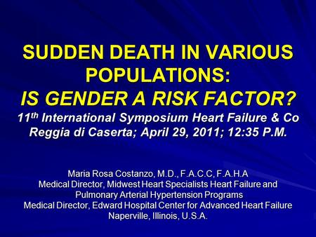 SUDDEN DEATH IN VARIOUS POPULATIONS: IS GENDER A RISK FACTOR? 11 th International Symposium Heart Failure & Co Reggia di Caserta; April 29, 2011; 12:35.