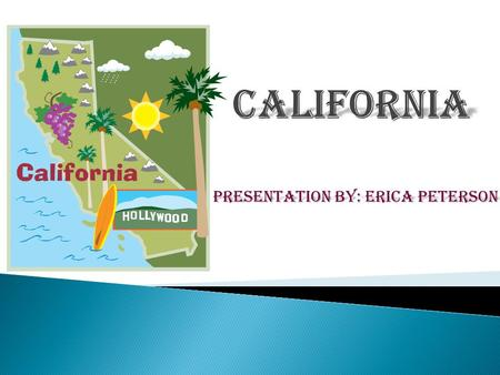 Presentation by: Erica Peterson. State Animal: California Grizzly Bear State bird: California Valley Quail.