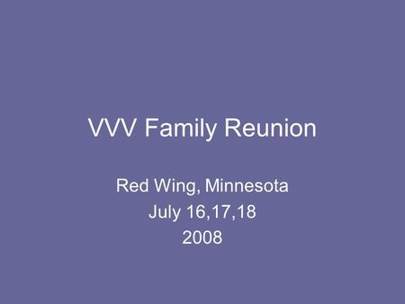 VVV Family Reunion Red Wing, Minnesota July 16,17,18 2008.