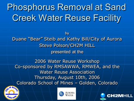"Phosphorus Removal at Sand Creek Water Reuse Facility by Duane ""Bear"" Steib and Kathy Bill/City of Aurora Steve Polson/CH2M HILL by Duane ""Bear"" Steib."