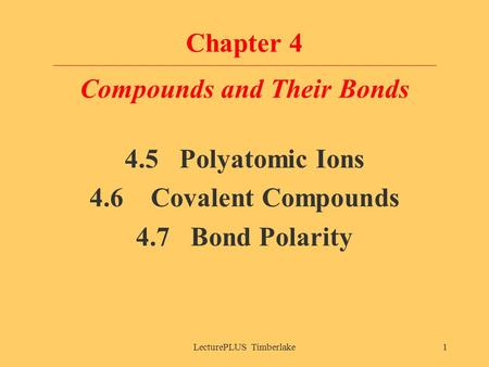 LecturePLUS Timberlake1 Chapter 4 Compounds and Their Bonds 4.5 Polyatomic Ions 4.6 Covalent Compounds 4.7 Bond Polarity.
