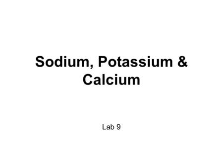 Sodium, Potassium & Calcium Lab 9. Introduction By definition, electrolytes are ions capable of carrying an electric charge. Essential component in numerous.