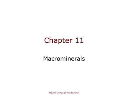 Chapter 11 Macrominerals 2009 Cengage-Wadsworth.