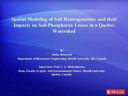 Spatial Modeling of Soil Heterogeneities and their Impacts on Soil-Phosphorus Losses in a Quebec Watershed By Alaba Boluwade Department of Bioresource.