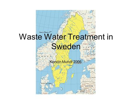 Waste Water Treatment in Sweden Kerstin Mundt 2006.