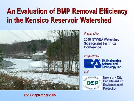 An Evaluation of BMP Removal Efficiency in the Kensico Reservoir Watershed New York City Department of Environmental Protection 16-17 September 2008 Prepared.
