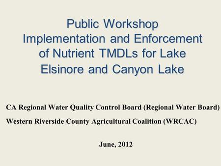 Public Workshop Implementation and Enforcement of Nutrient TMDLs for Lake Elsinore and Canyon Lake CA Regional Water Quality Control Board (Regional Water.