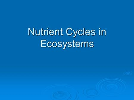 Nutrient Cycles in Ecosystems