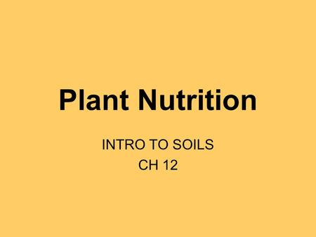 Plant Nutrition INTRO TO SOILS CH 12. Plant Nutrition Many soil factors affect plant growth Difficult/expensive to improve However... Supply of soil nutrients.