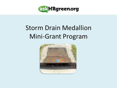 Storm Drain Medallion Mini-Grant Program. Storm Drains Storm drains are the entrance to the drain system that transports excess water from streets, parking.