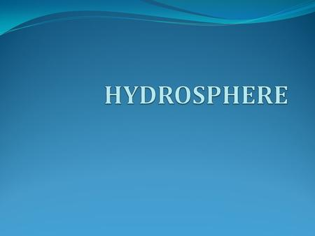 Hydrosphere The hydrosphere is a combination of all kinds of free water on the Earth. From Greek: ὕ δωρ - hydōr, water σφα ῖ ρα - sphaira, sphere
