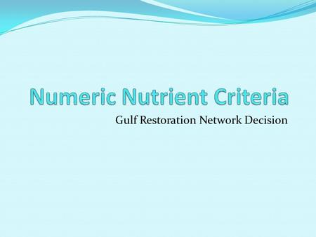Gulf Restoration Network Decision. Nutrients Nitrogen (N) Phosphorus (P) Sources include: NPS: fertilizer/manure runoff, septic tank overflow Point sources: