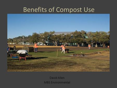Benefits of Compost Use David Allen MBS Environmental.