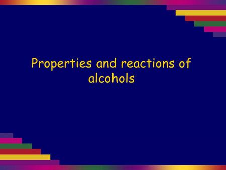 Properties and reactions of alcohols. Alcohols are those compounds containing the –OH group. Because alcohols can hydrogen bond with each other, alcohols.