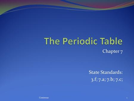 Chapter 7 State Standards: 3.f; 7.a; 7.b; 7.c; 1Contreras.