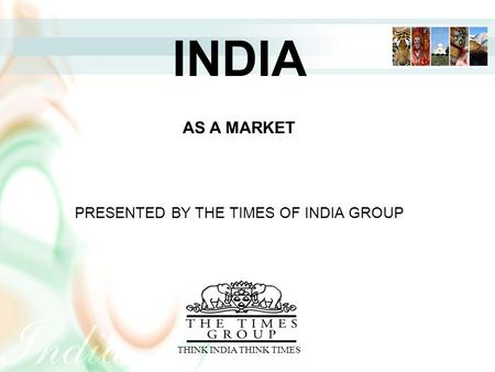 <strong>INDIA</strong> <strong>INDIA</strong> AN INTRODUCTION AS A MARKET