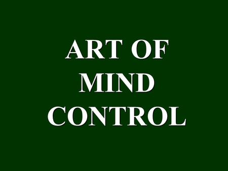 ART OF MIND CONTROL. This presentation is based on the teachings of His Divine Grace A.C. Bhaktivedanta Swami Prabhupada Founder Acharya – International.