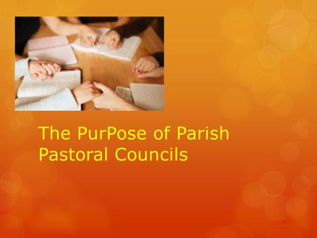 The PurPose of Parish Pastoral Councils. Collaboration The vibrancy of God's life is manifest when:  All the baptised collaborate together in the mission.