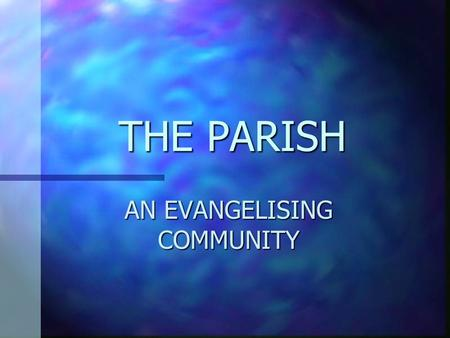 THE PARISH AN EVANGELISING COMMUNITY. EVANGELISATION From the Greek for Announcing Good News From the Greek for Announcing Good News Is to experience,