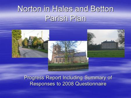 Norton in Hales and Betton Parish Plan Progress Report Including Summary of Responses to 2008 Questionnaire.