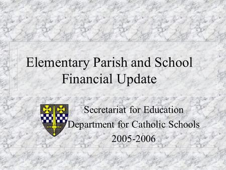 Elementary Parish and School Financial Update Secretariat for Education Department for Catholic Schools 2005-2006.