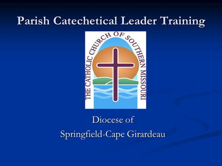 Parish Catechetical Leader Training Diocese of Springfield-Cape Girardeau.