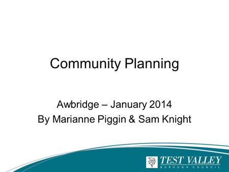 Community Planning Awbridge – January 2014 By Marianne Piggin & Sam Knight.