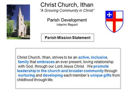 "Christ Church, Ithan ""A Growing Community in Christ"" Parish Development Interim Report Parish Mission Statement Christ Church, Ithan, strives to be an."