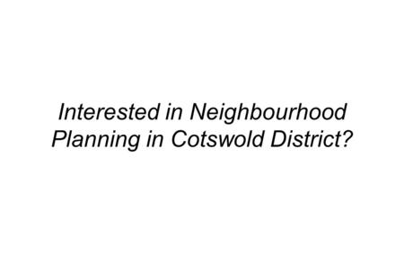 Interested in Neighbourhood Planning in Cotswold District?