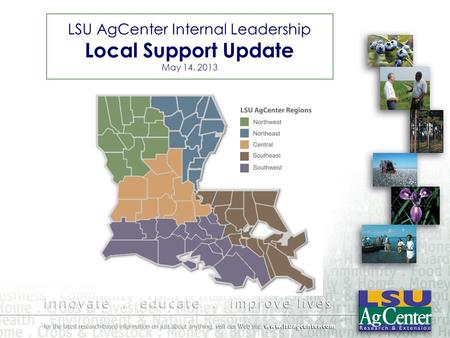LSU AgCenter Internal Leadership Local Support Update May 14, 2013.