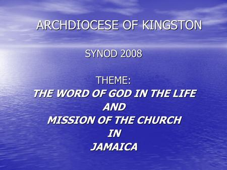 ARCHDIOCESE OF KINGSTON SYNOD 2008 THEME: THE WORD OF GOD IN THE LIFE AND MISSION OF THE CHURCH INJAMAICA.