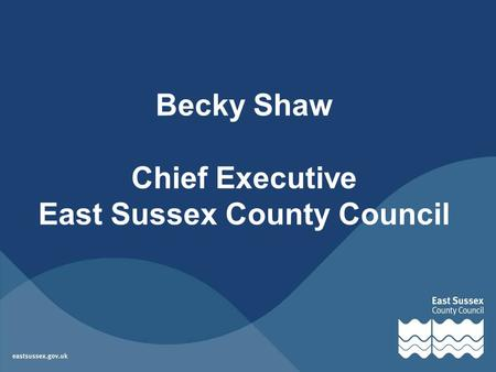 Becky Shaw Chief Executive East Sussex County Council.