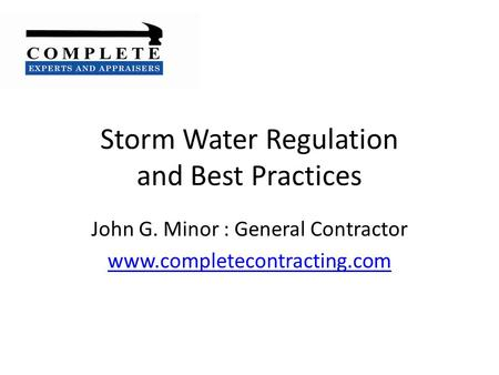 Storm Water Regulation and Best Practices John G. Minor : General Contractor www.completecontracting.com.
